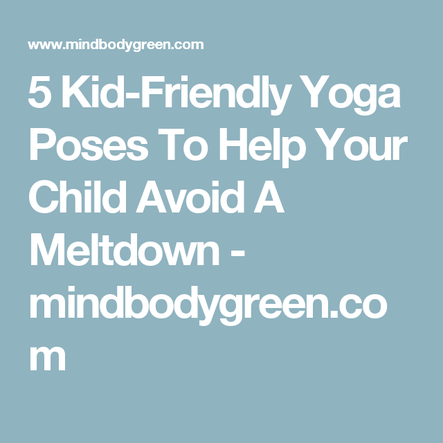 5 Kid-Friendly Yoga Poses To Help Your Child Avoid A Meltdown - mindbodygreen.com
