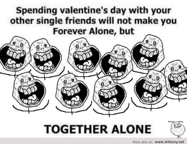 28f119ccda68022f1610cbc641d19321 spending valentine's day with your other single friends won't make