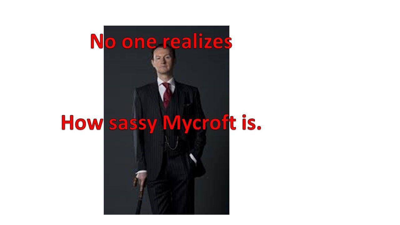 this is my first home-made meme, pleas don't dis, i only have powerpoint. Sherlock!