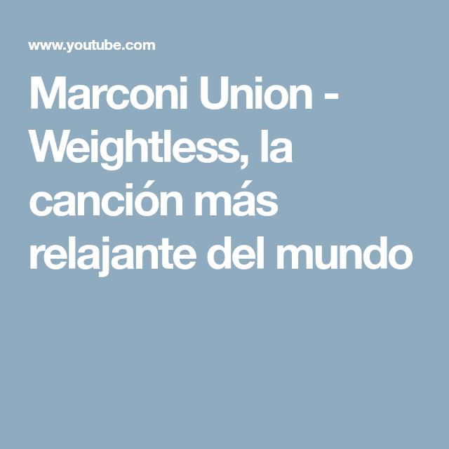 Marconi Union Weightless La Canción Más Relajante Del Mundo Canciones Relajante Youtube
