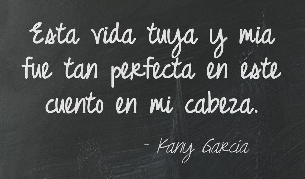 Esta Vida Tuya Y Mía Kany García Frases De Canciones
