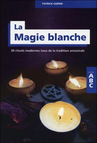 La Magie Blanche - Patrick Guérin - secret-esoterique