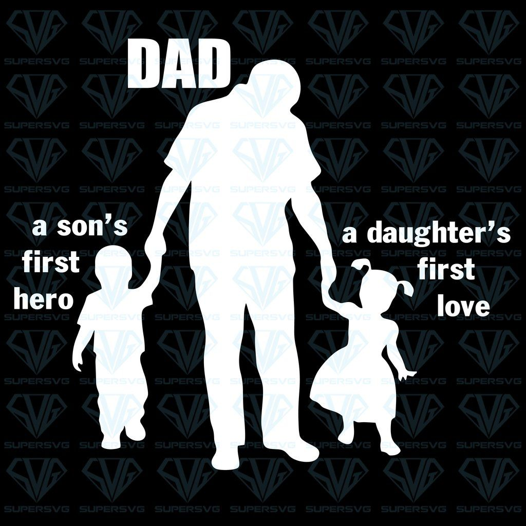 Download Dad A Son's First Hero A Daughter's First Love - Father's ...