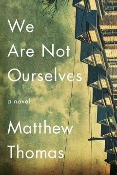 We are not ourselves by Matthew Thomas. An epic tale about an Irish American couple and the constraints of the American dream.