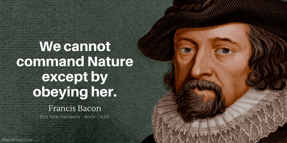 Francis Bacon Quote We Cannot Command Nature Except By