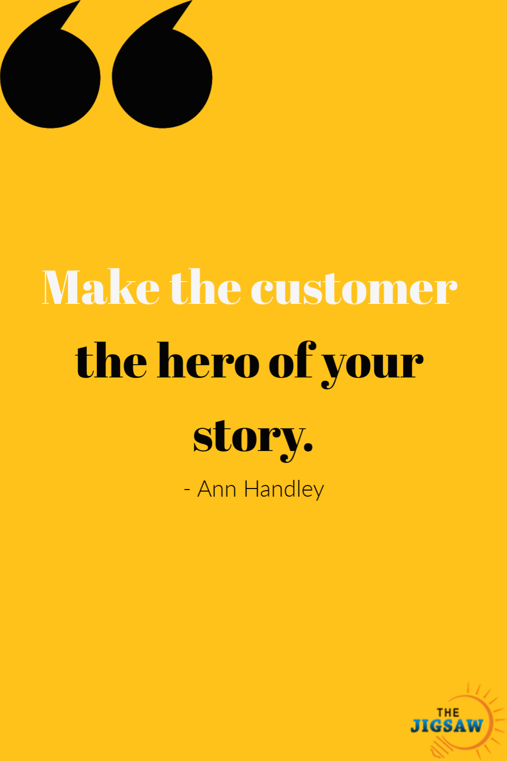 Make the customer the hero of your story.