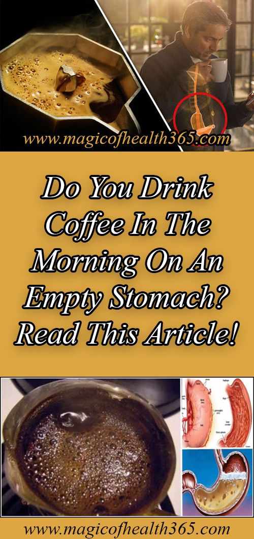 Do You Drink Coffee In The Morning On An Empty Stomach Read This Article Magic Of Health 365 Coffee Drinks Health Remedies