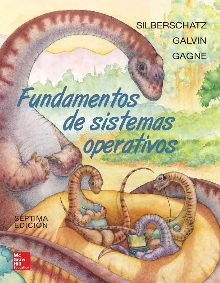 Fundamentos De Sistemas Operativos 7ed Autores Abraham Silberschatz Greg Gagne Y Peter Baer Galvin Editorial Mcgraw Hill Edic Science Books Textbook Books