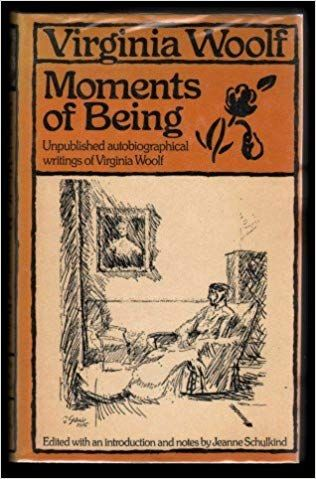 Moments of Being Unpublished Autobiographical Writings
