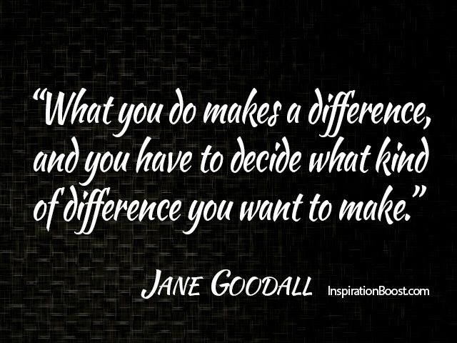 Make A Difference Quotes Janegoodallmakedifferencequotesmakingadifferencequotes .