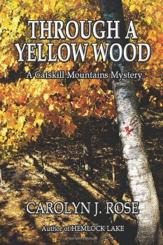 Through a Yellow Wood: A Catskill Mountains Mystery by Carolyn J. Rose. $16.49. Author: Carolyn J. Rose. Publication: June 23, 2012. Publisher: Carolyn J. Rose, Author (June 23, 2012)