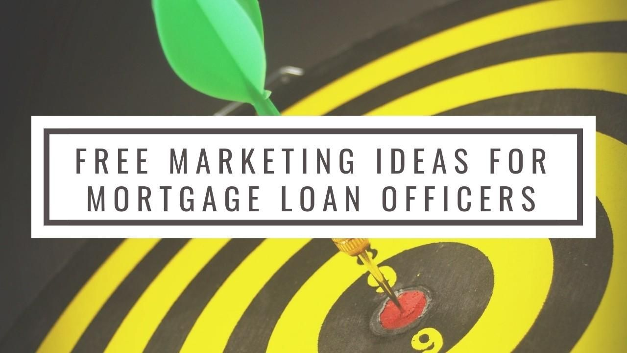 Free marketing ideas for mortgage loan officers Mortgage