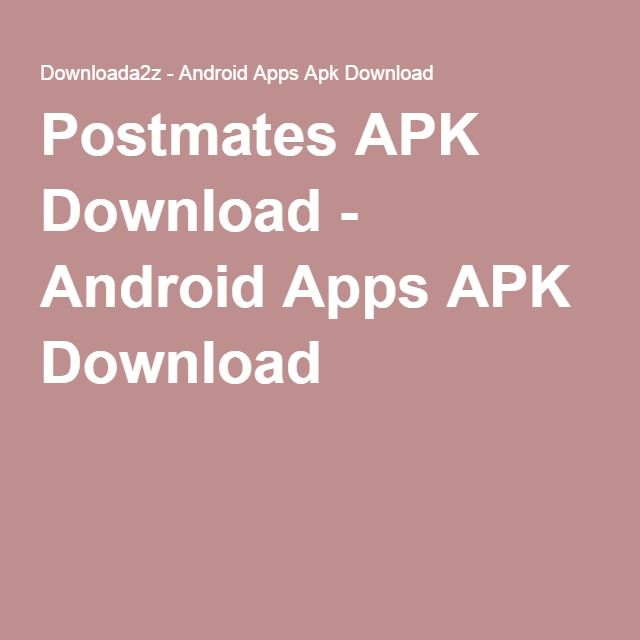 Postmates APK Download - Android Apps APK Download downloada2z - new periodic table app.com