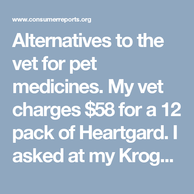 Alternatives to the vet for pet medicines. My vet charges