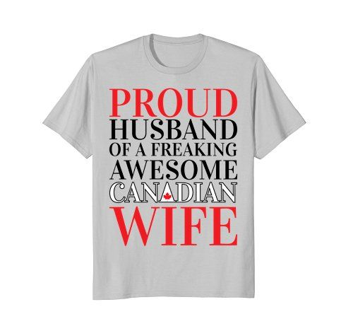 Proud Husband Of A Freaking Awesome Canadian Wife Funny