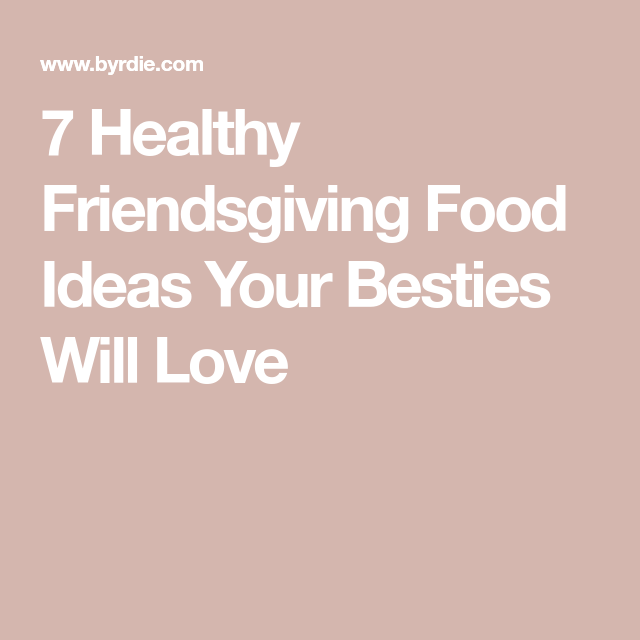 7 Healthy Friendsgiving Recipes Your Besties Will Practically Inhale #friendsgivingfood