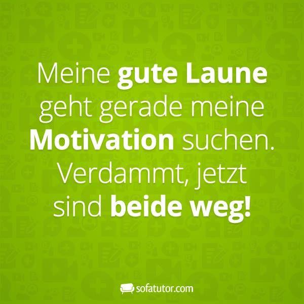 """""""Meine gute Laune geht gerade meine Motivation suchen ..."""