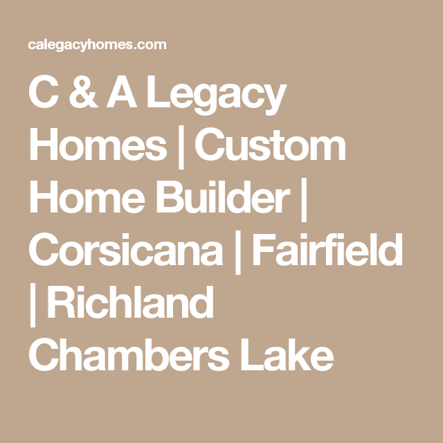 C A Legacy Homes Custom Home Builder Corsicana Fairfield Richland Chambers Lake Custom Homes Custom Home Builders Home Builders