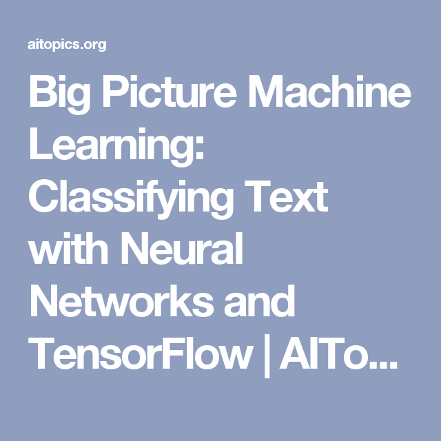 Big Picture Machine Learning: Classifying Text with Neural Networks and TensorFlow | AITopics
