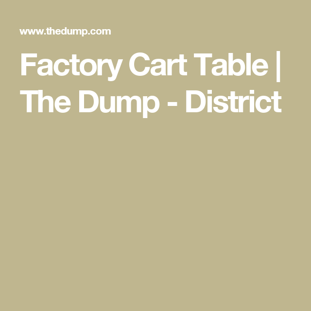 Factory Cart Table  | The Dump - District