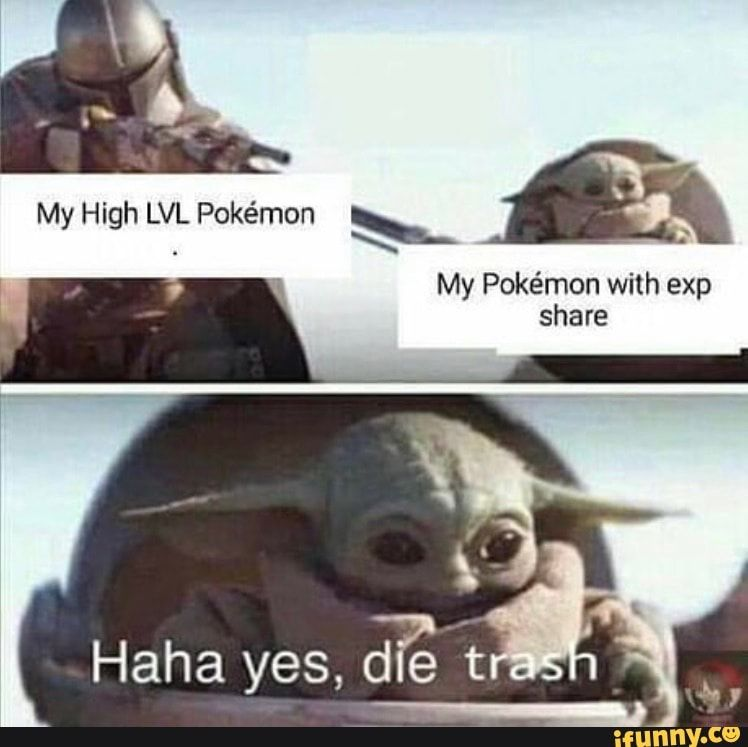 I My Pokemon With Exp Share Haha Yes Die Tr Ifunny Pokemon Funny Memes My Pokemon