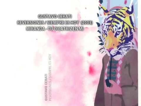 Gustavo Cerati, del disco Reversiones / Siempre es Hoy del año 2003.   Miranda - Tu cicactriz en mi