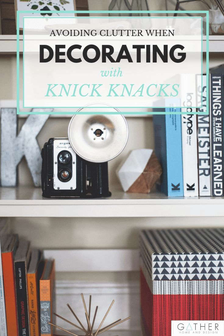 Avoiding Clutter When Decorating With Knick Knacks ...