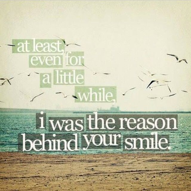 I Was The Reason Behind Your Smile Smile Quotes Love Me Quotes Words
