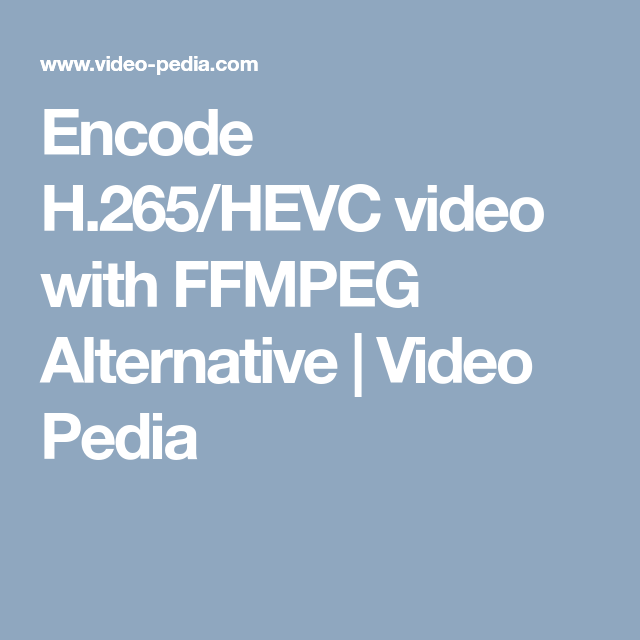 Encode H 265/HEVC video with FFMPEG Alternative | Video Pedia