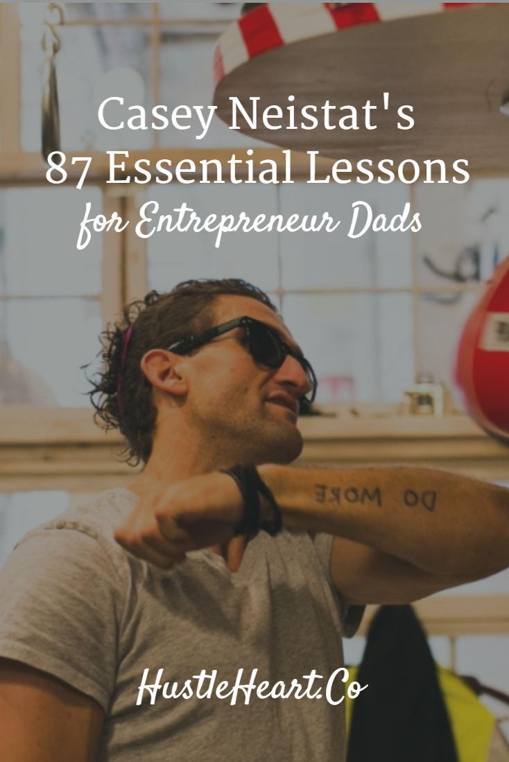 Casey Neistat S 87 Essential Lessons For Entrepreneur Dads Casey Neistat Neistat Casey