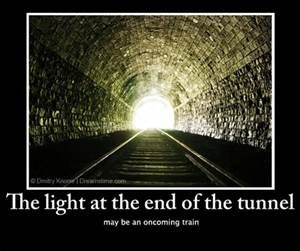 The Light At The End Of The Tunnel May Be An Oncoming Train