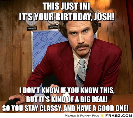This Just IN Its Your Birthday Josh