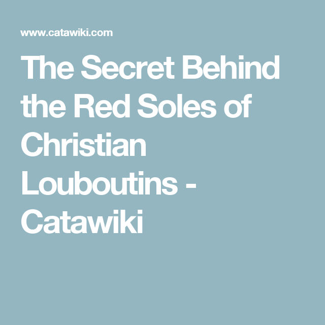 0f69ae1233bd The Secret Behind the Red Soles of Christian Louboutin