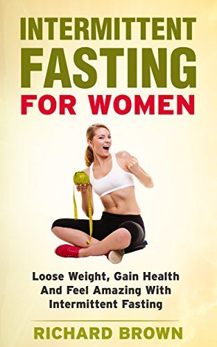 Intermittent Fasting For Women Loose Weight Gain Health And Feel