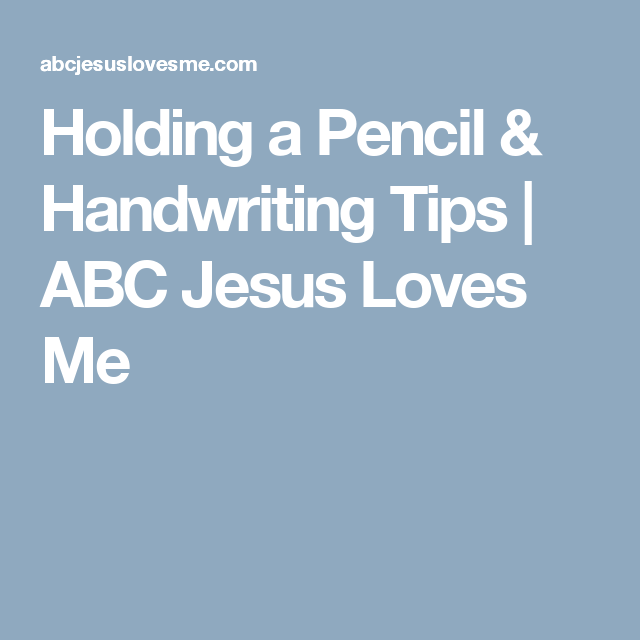 Holding a Pencil & Handwriting Tips  | ABC Jesus Loves Me