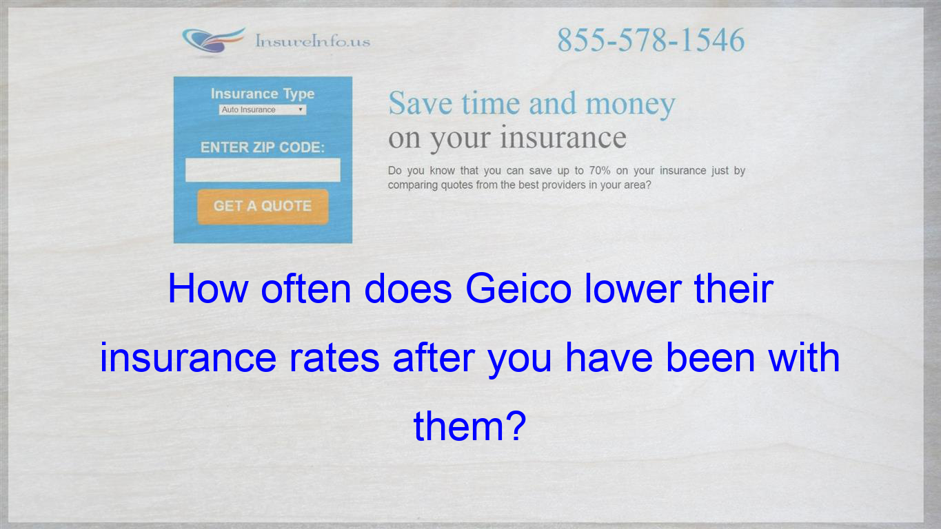 I Have Been With Geico For Almost A Year And Right At The 6 Months