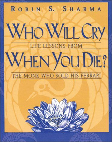 Who Will Cry When You Die Life Lessons From The Monk Who Sold His