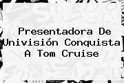 http://tecnoautos.com/wp-content/uploads/imagenes/tendencias/thumbs/presentadora-de-univision-conquista-a-tom-cruise.jpg Tom Cruise. Presentadora de Univisión conquista a Tom Cruise, Enlaces, Imágenes, Videos y Tweets - http://tecnoautos.com/actualidad/tom-cruise-presentadora-de-univision-conquista-a-tom-cruise/