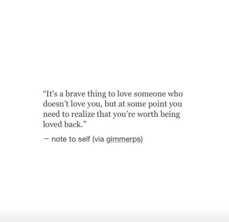 Its Brave To Love Someone Who Doesnt Love You But At Some Point