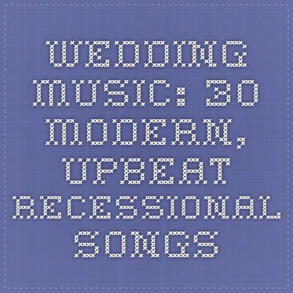Wedding Music: 30 Modern, Upbeat Recessional Songs