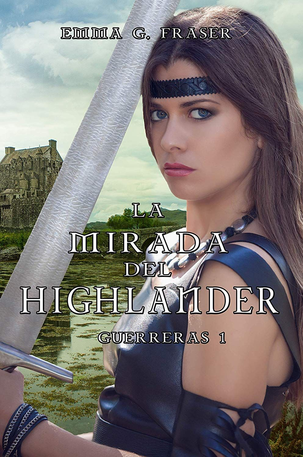 La mirada del highlander (Guerreras nº 1) eBook: Emma G. Fraser: Amazon.es:  Tienda Kindle