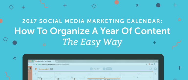 2017 social media marketing calendar how to organize a year of content the easy way