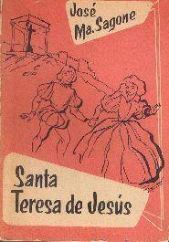 Sagone, José Mª Santa Teresa de Jesús -- Madrid : Apostolado de la Prensa, 1959. -- 168 p.; 16 cm. -- (Vidas ejemplares)