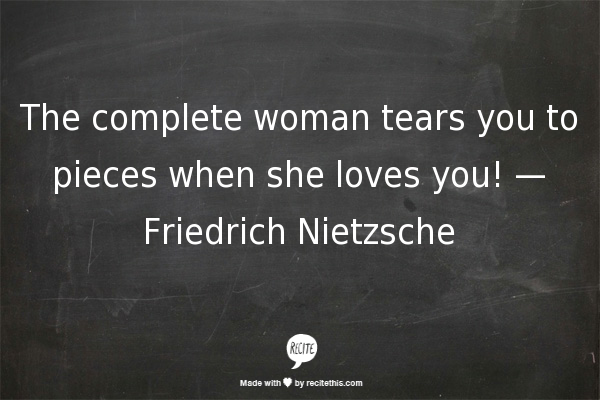 The Complete Woman Tears You To Pieces When She Loves You