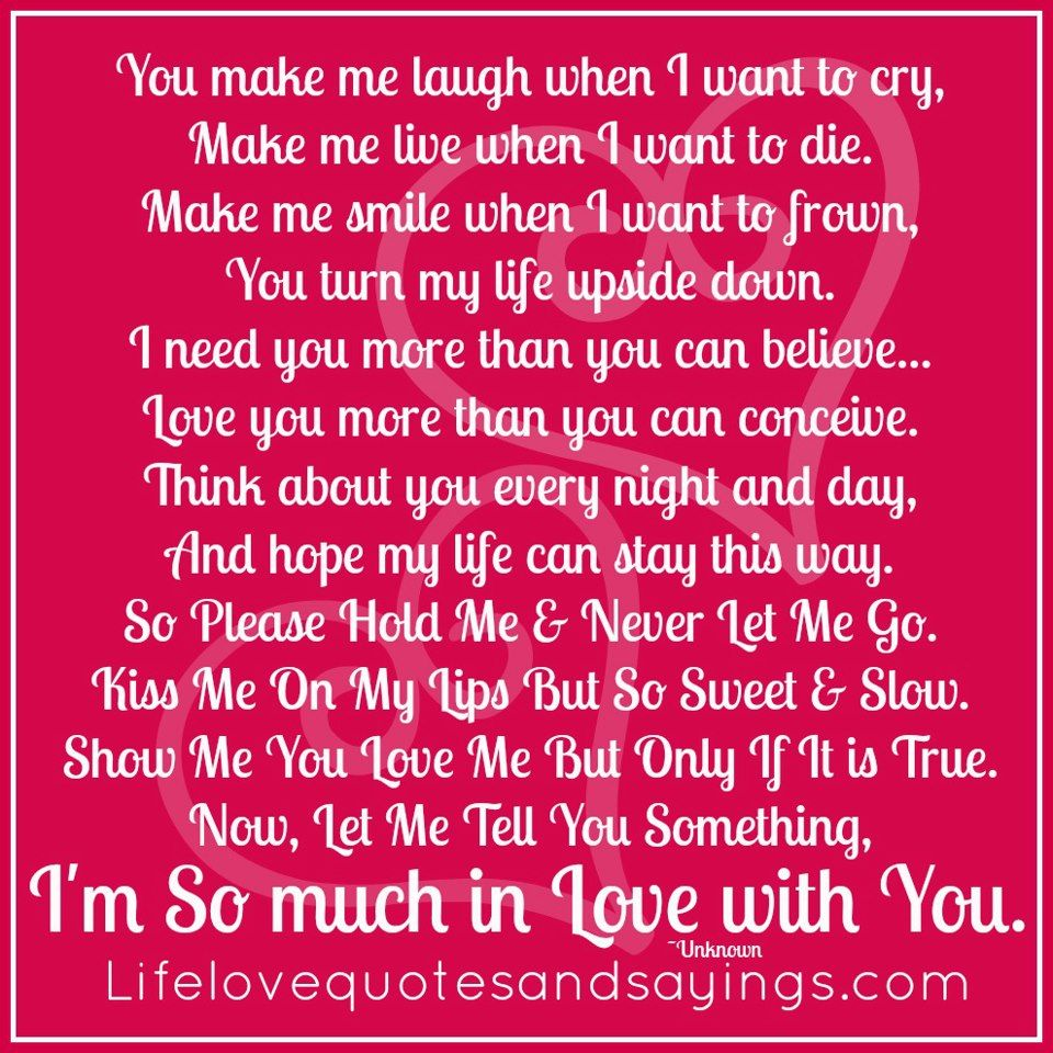 Quotes I Love You More Every Day: You Make Me Laugh When I Want To Cry, Make Me Live When I
