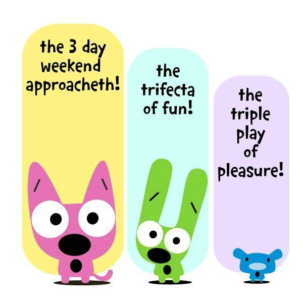 Happy Memorial Day Weekend Everyone I Hope You Enjoy Your 3 Day Weekend If You Re Traveling Please Be Careful Out Hoops And Yoyo Weekend Humor Word Pictures