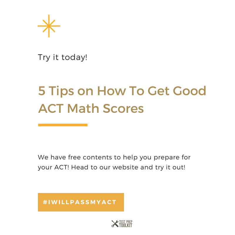 5 Tips On How To Get Good Act Math Scores Act Scores Guide Act