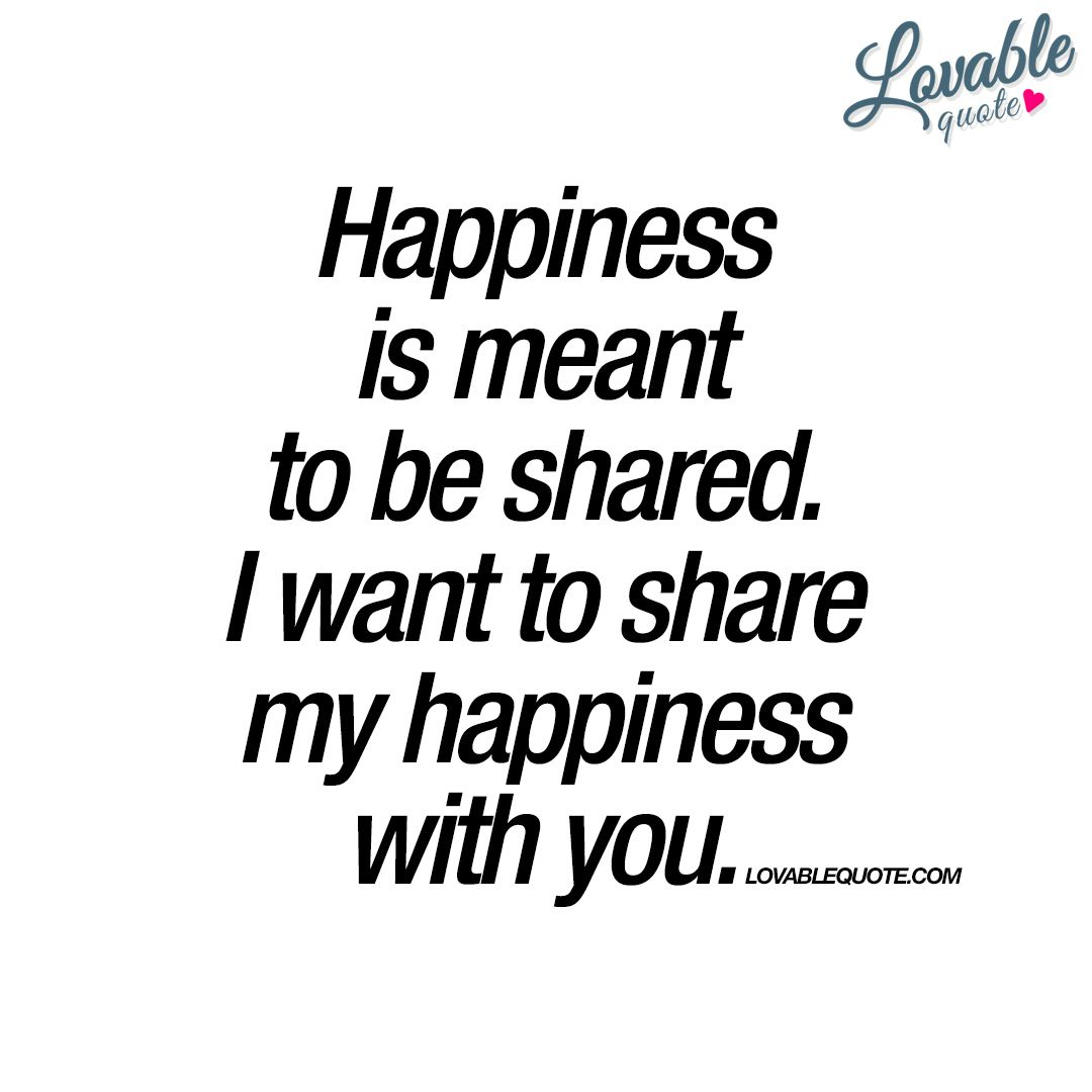 """I want to share my happiness with you."""" www.lovablequote.com. """" 3a2307bd2f"""