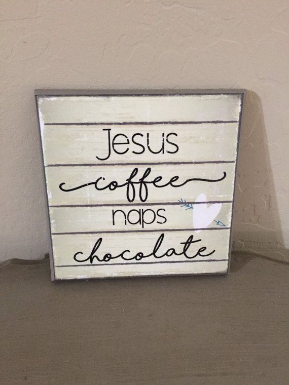 Jesus, coffee, naps and chocolate 6x6 wooden sign