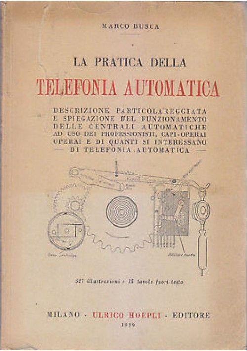 La Pratica Della Telefonia Automatica Di Marco Busca1929 Ulrico Hoepli Libri Di Scienze Telefonia Libri